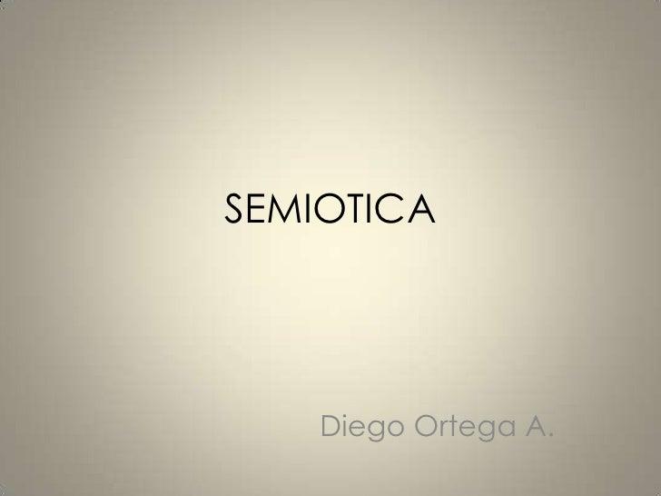 SEMIOTICA    Diego Ortega A.