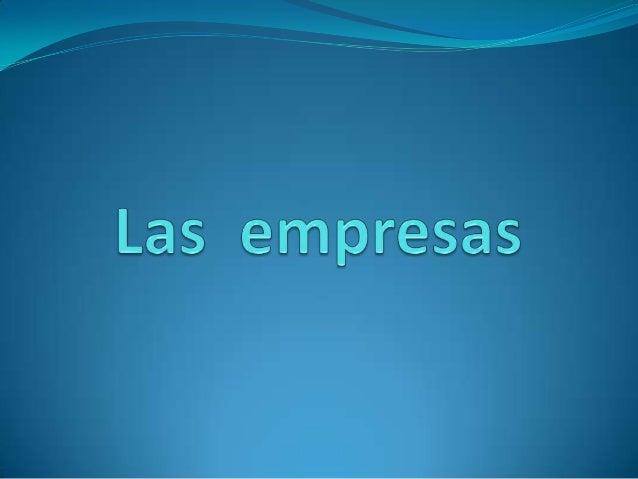 La empresa Empresa es la unidad económica de producción, cuya  función es crear o aumentar la utilidad de los bienes  par...