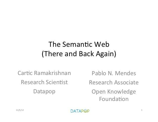 The Seman)c Web                (There and Back Again)   Car)c Ramakrishnan          Pablo N. Mende...