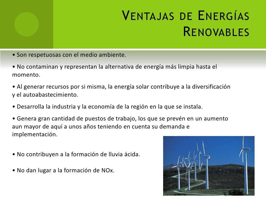 Ventajas de Energías Renovables<br /><ul><li> Son respetuosas con el medio ambiente.