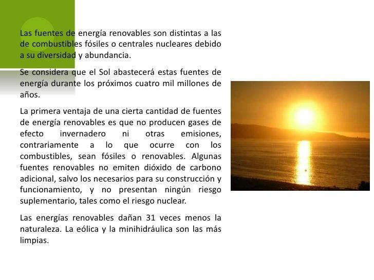 No contaminan y representan la alternativa de energía más limpia hasta el momento.