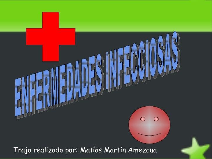 Trajo realizado por: Matías Martín Amezcua ENFERMEDADES INFECCIOSAS