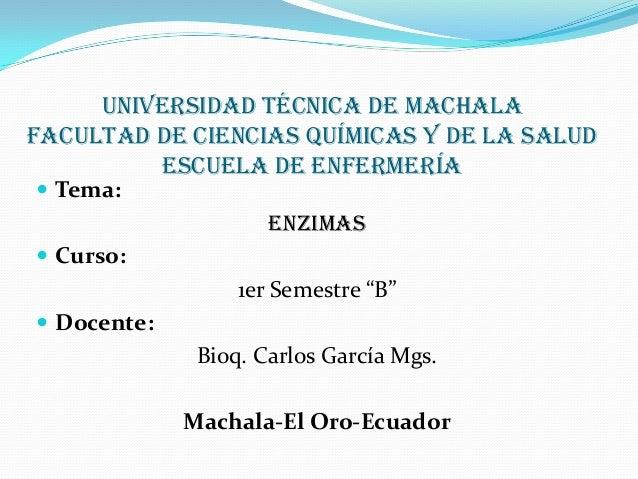 Universidad técnica de Machala facultad de ciencias químicas y de la salud escuela de enfermería  Tema:  Enzimas  Curso:...