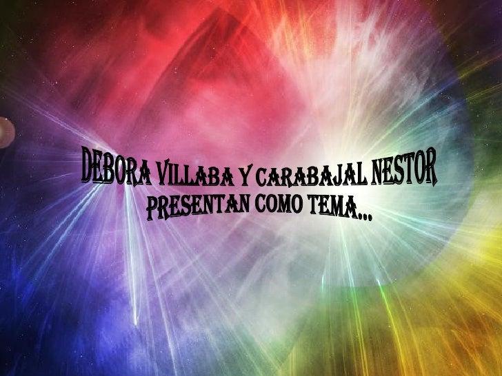 Debora Villaba Y CARABAJAL NESTOR presentaN como tema...