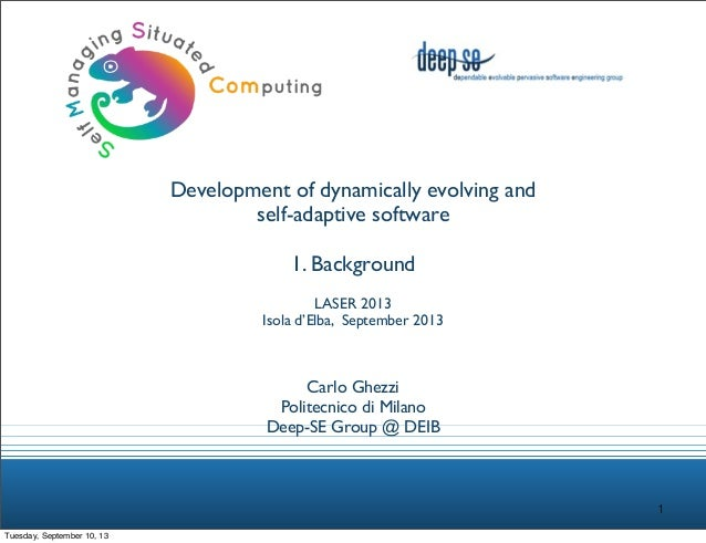 Development of dynamically evolving and self-adaptive software 1. Background LASER 2013 Isola d'Elba, September 2013  Carl...