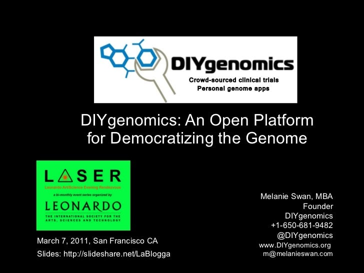 DIYgenomics: An Open Platform for Democratizing the Genome Melanie Swan, MBA  Founder DIYgenomics +1-650-681-9482 @DIYgeno...