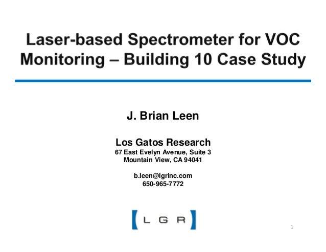 J. Brian LeenLos Gatos Research67 East Evelyn Avenue, Suite 3   Mountain View, CA 94041     b.leen@lgrinc.com        650-9...