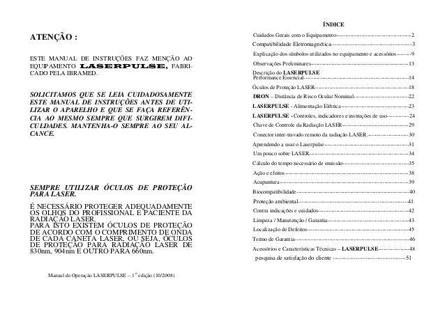 ATENÇÃO : ESTE MANUAL DE INSTRUÇÕES FAZ MENÇÃO AO EQUIPAMENTO LASERPULSE, FABRI- CADO PELA IBRAMED. SOLICITAMOS QUE SE LEI...