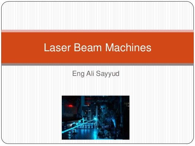 Laser Beam Machines     Eng Ali Sayyud