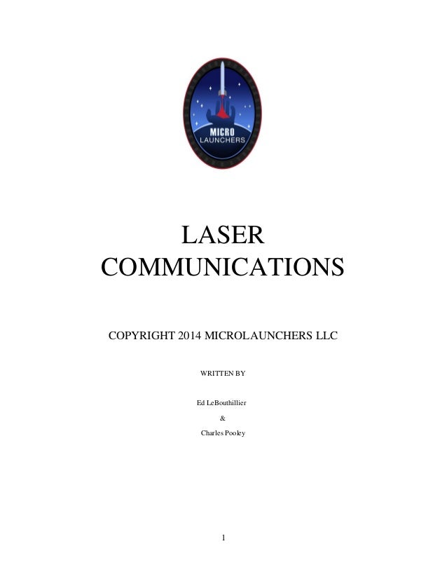 1 LASER COMMUNICATIONS COPYRIGHT 2014 MICROLAUNCHERS LLC WRITTEN BY Ed LeBouthillier & Charles Pooley