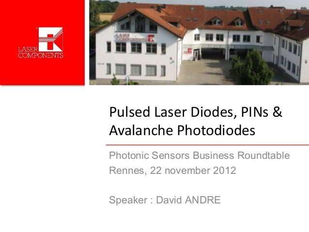 Pulsed Laser Diodes, PINs &Avalanche PhotodiodesPhotonic Sensors Business RoundtableRennes, 22 november 2012Speaker : Davi...