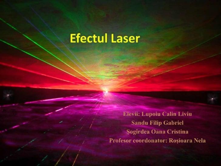 efectul laser Prezentare utila predarii aceasta a fost realizata de elevi dupa ce le-am predat lectia efectul laser.