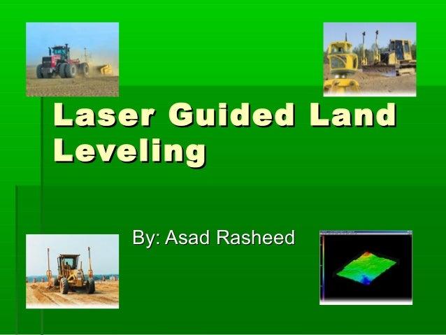 Laser Guided LandLaser Guided Land LevelingLeveling By: Asad RasheedBy: Asad Rasheed