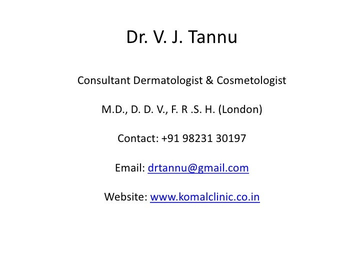 Dr. V. J. TannuConsultant Dermatologist & CosmetologistM.D., D. D. V., F. R .S. H. (London)Contact: +91 98231 30197Email: ...