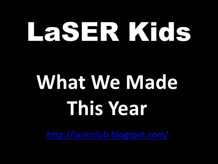 LaSER KidsWhat We Made  This Year http://laserclub.blogspot.com/
