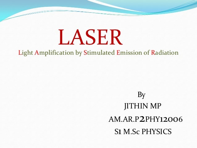 LASERLight Amplification by Stimulated Emission of Radiation                                        By                    ...