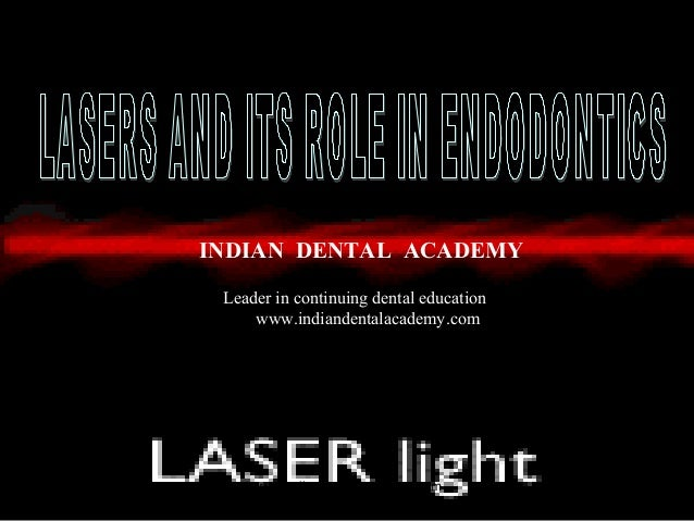 Lasers and its role in endodontics/certified fixed orthodontic courses by Indian dental academy