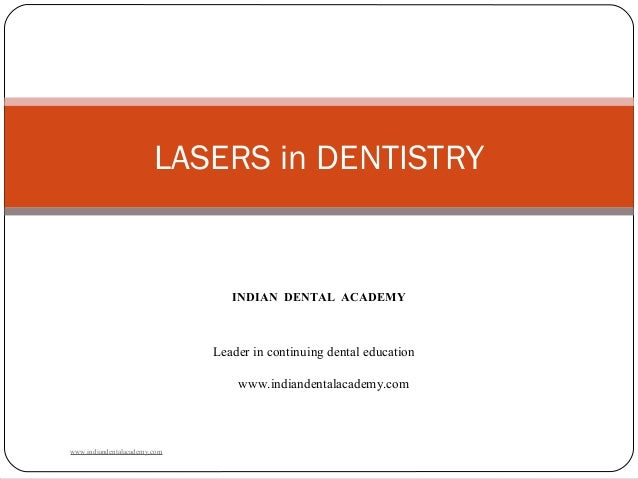 LASERS in DENTISTRY INDIAN DENTAL ACADEMY Leader in continuing dental education www.indiandentalacademy.com www.indiandent...