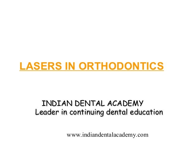 LASERS IN ORTHODONTICS    INDIAN DENTAL ACADEMY  Leader in continuing dental education           www.indiandentalacademy.com