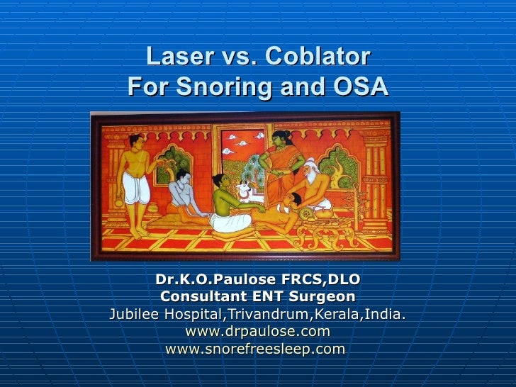 Laser vs. Coblator  For Snoring and OSA       Dr.K.O.Paulose FRCS,DLO       Consultant ENT SurgeonJubilee Hospital,Trivand...