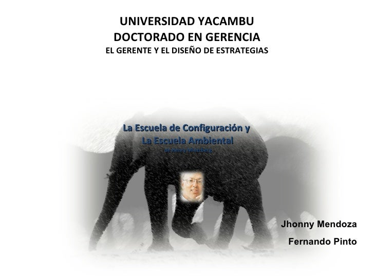 UNIVERSIDAD YACAMBU DOCTORADO EN GERENCIA EL GERENTE Y EL DISEÑO DE ESTRATEGIAS <ul><li>La Escuela de Configuración y  </l...