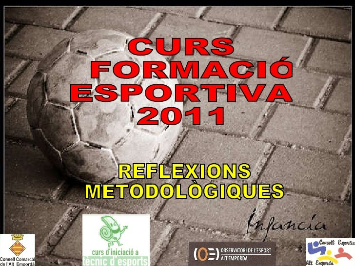 REFLEXIONS  METODOLÒGIQUES CURS  FORMACIÓ  ESPORTIVA 2011