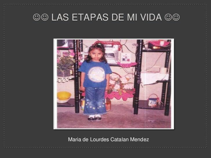  LAS ETAPAS DE MI VIDA       Maria de Lourdes Catalan Mendez