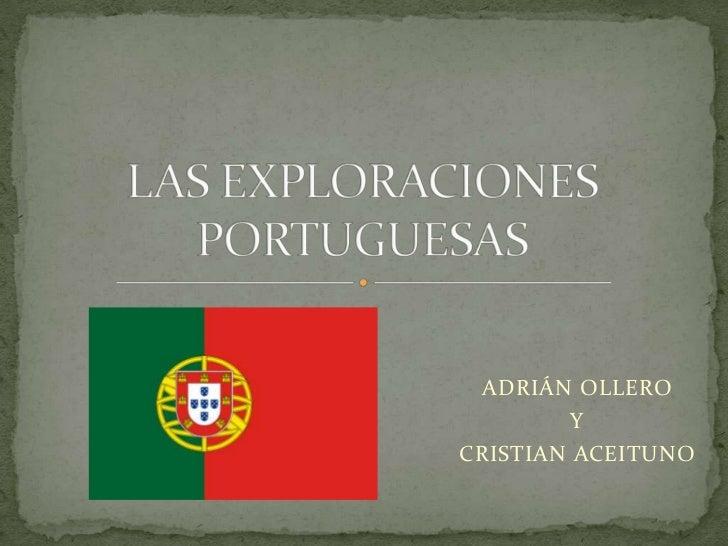 LAS EXPLORACIONES PORTUGUESAS<br />ADRIÁN OLLERO<br />Y<br />CRISTIAN ACEITUNO<br />