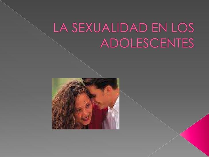 LA SEXUALIDAD EN LOS ADOLESCENTES<br /><br /><br />