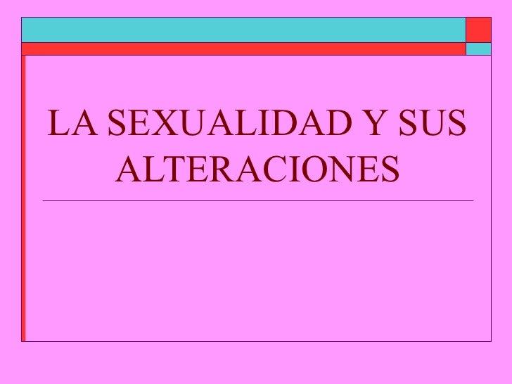La Sexualidad Y Sus Alteraciones