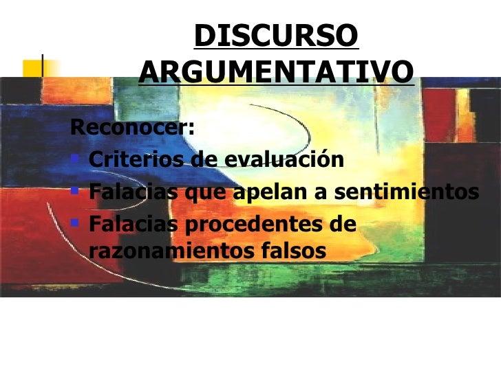 DISCURSO      ARGUMENTATIVOReconocer: Criterios de evaluación Falacias que apelan a sentimientos Falacias procedentes d...