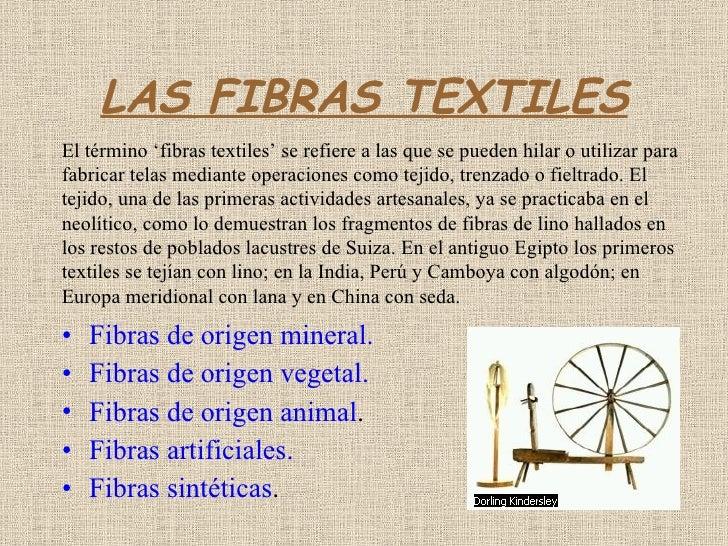 LAS FIBRAS TEXTILES <ul><li>Fibras de origen mineral. </li></ul><ul><li>Fibras de origen vegetal. </li></ul><ul><li>Fibras...