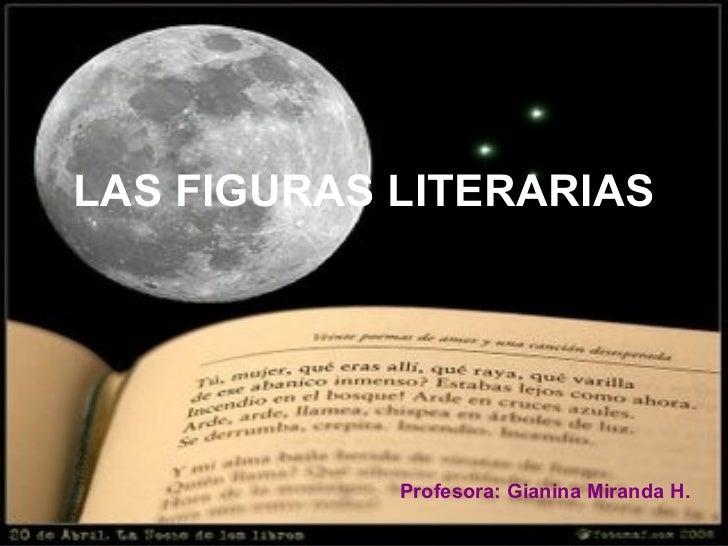 LAS FIGURAS LITERARIAS Profesora: Gianina Miranda H.