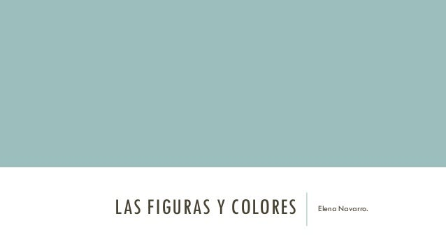 LAS FIGURAS Y COLORES Elena Navarro.