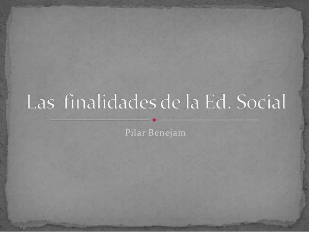 Las Finalidades de la Didáctica de las Ciencias Sociales