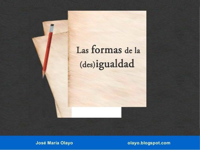 formas de la (des) igualdad  Las  José María Olayo  olayo.blogspot.com