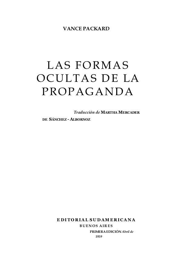 VANCE PACKARD  LAS FORMASO C U L T A S D E LA PROPAGANDA                Traducción de MARTHA MERCADER DE   SÁNCHEZ - ALBOR...
