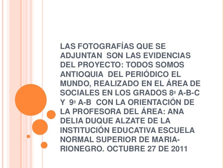 LAS FOTOGRAFÍAS QUE SEADJUNTAN SON LAS EVIDENCIASDEL PROYECTO: TODOS SOMOSANTIOQUIA DEL PERIÓDICO ELMUNDO, REALIZADO EN EL...