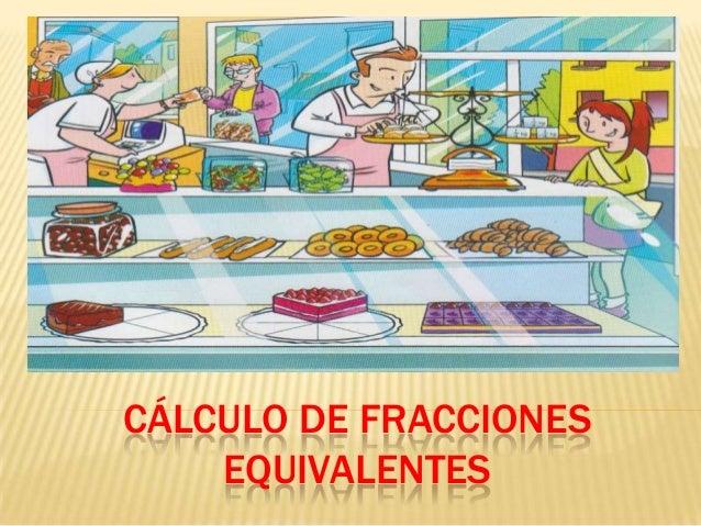 CÁLCULO DE FRACCIONES    EQUIVALENTES