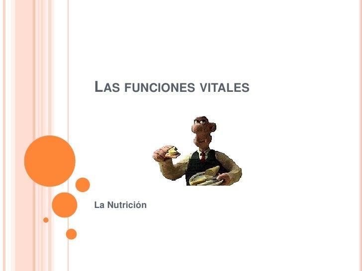 Las funciones vitales<br />La Nutrición<br />