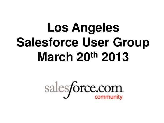 Salesforce Los Angeles User Group Meeting March 20th, 2013
