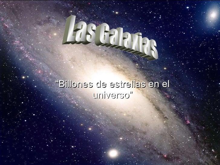 """""""Billones de estrellas en el universo"""" Las Galaxias"""