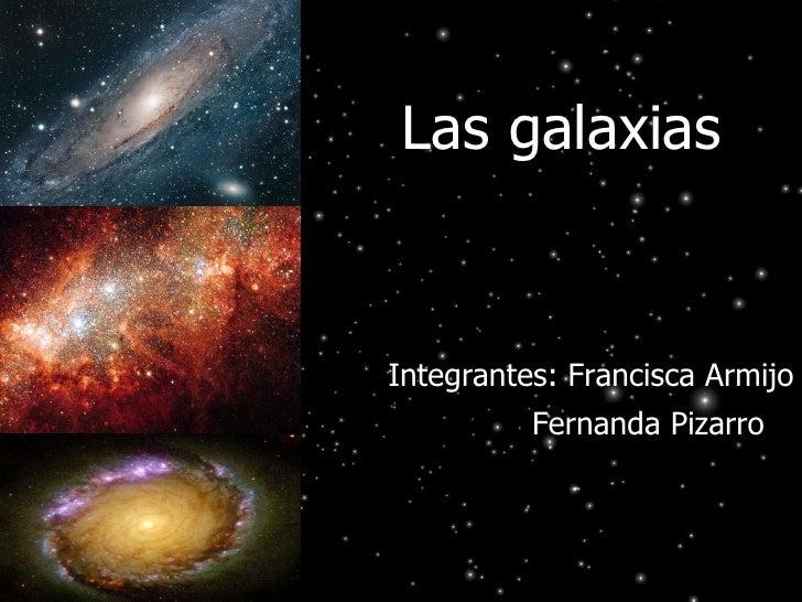 Las galaxias Integrantes: Francisca Armijo Fernanda Pizarro