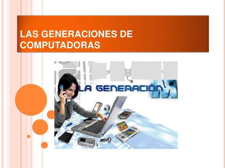 LAS GENERACIONES DE COMPUTADORAS <br />