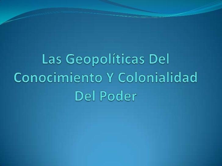 Las Geopolíticas Del Conocimiento Y Colonialidad Del Poder<br />
