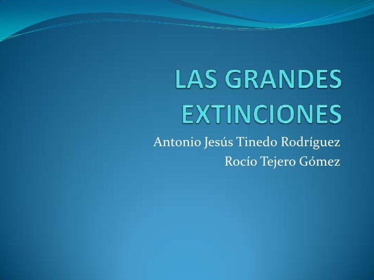LAS GRANDES EXTINCIONES<br />Antonio Jesús Tinedo Rodríguez<br />Rocío Tejero Gómez<br />