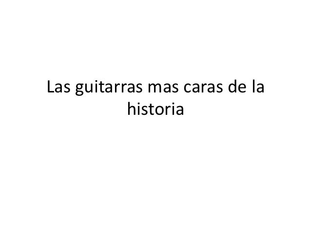 Las guitarras mas caras de la           historia