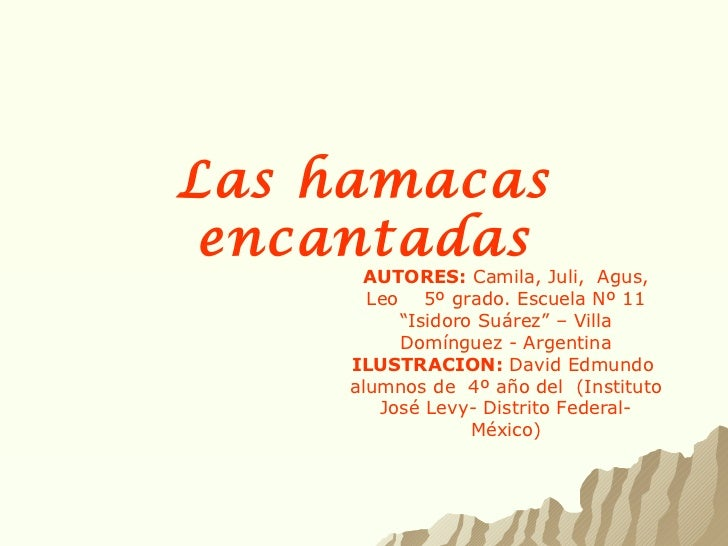 """Las hamacas encantadas AUTORES:  Camila, Juli,  Agus, Leo   5º grado. Escuela Nº 11 """"Isidoro Suárez"""" – Villa Domínguez - A..."""