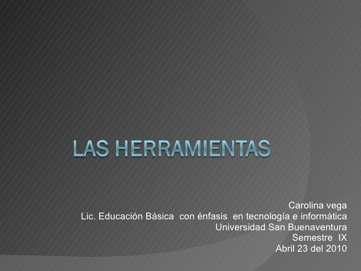 Carolina vega Lic. Educación Básica  con énfasis  en tecnología e informática Universidad San Buenaventura Semestre  IX Ab...