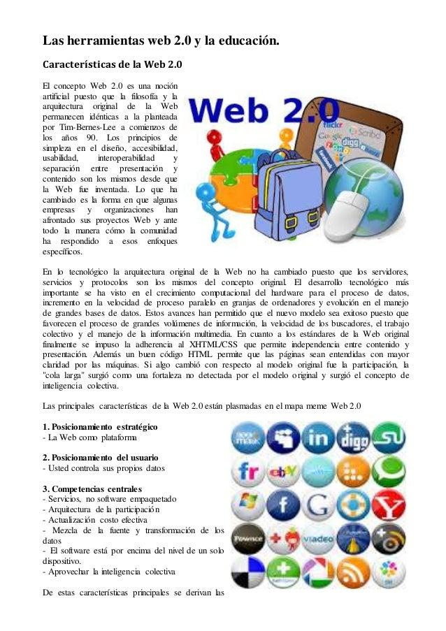 Las herramientas web 2.0 y la educación. Características de la Web 2.0 El concepto Web 2.0 es una noción artificial puesto...